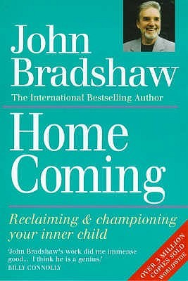 Homecoming: Reclaiming & Championing Your Inner Child  by  John Bradshaw