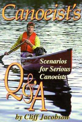 Canoeists Q & A: Questions and Answers How-To Books Cant Address Cliff Jacobson