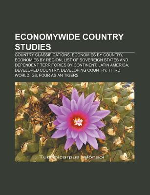 Economywide Country Studies: Country Classifications, Economies  by  Country, Economies by Region by Source Wikipedia