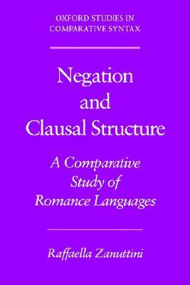 Negation and Clausal Structure: A Comparative Study of Romance Languages  by  Raffaella Zanuttini