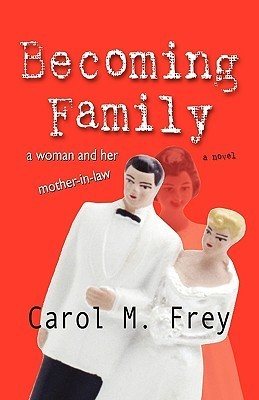 Becoming Family  by  Carol M. Frey