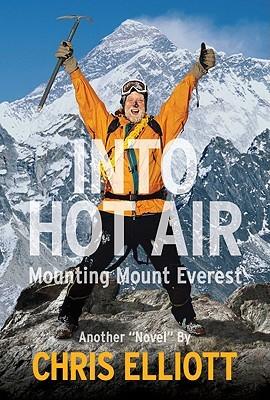 Into Hot Air: Mounting Mount Everest Another Novel Chris Elliott by Chris Elliott