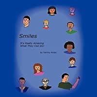 Smiles: Its Really Amazing What They Can Do  by  Tammy Nolan