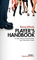 Players Handbook Volume 1 - Pickup and Seduction Secrets For Men Who Love Women & Sex  by  Tommy Orlando