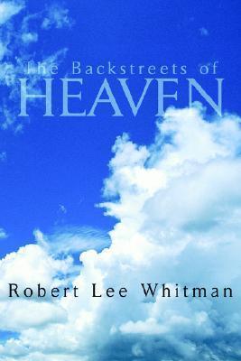 The Backstreets of Heaven  by  Robert Lee Whitman