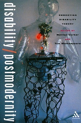 Disability/Postmodernity: Embodying Disability Theory Tom Shakespeare