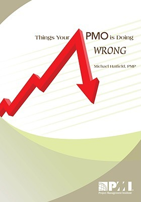Things Your PMO Is Doing Wrong  by  Michael Hatfield