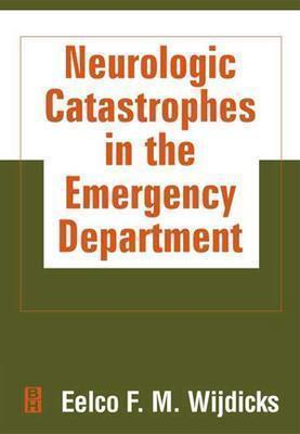 Neurologic Catastrophies in the Emergency Department  by  Eelco F.M. Wijdicks
