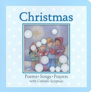 Christmas: Poems, Songs, Prayers with Catholic Scripture  by  Linda Clearwater