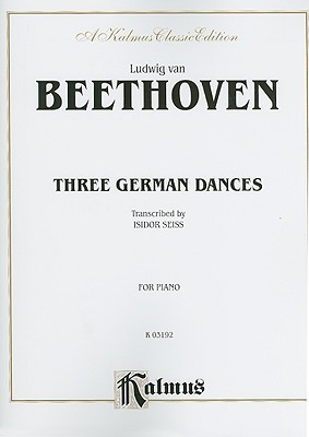 Three German Dances: For Piano, A Kalmus Classic Edition  by  Ludwig van Beethoven
