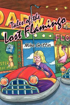 Tales of the Lost Flamingo Mike Griffin