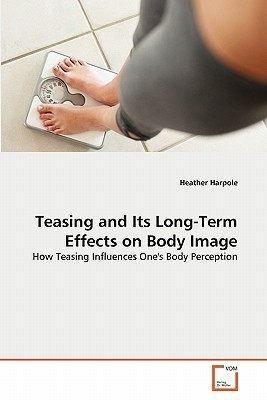 Teasing and Its Long-Term Effects on Body Image Heather Harpole