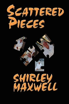Scattered Pieces  by  Shirley Maxwell