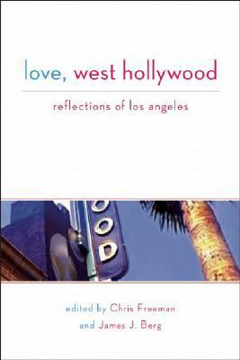 Love, West Hollywood: Reflections of Los Angeles Chris Freeman