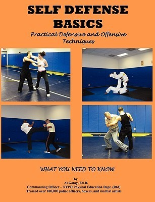 Self Defense Basics: Practical Defensive and Offensive Techniques  by  Al Gotay