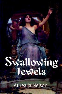 Swallowing Jewels  by  Aurealia Nelson