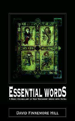 Essential Words - A Basic Vocabulary of New Testament Greek with Notes  by  David Finnemore Hill