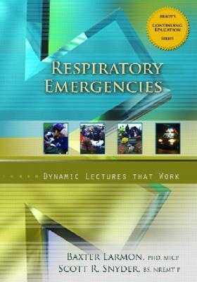 Respiratory Emergencies: Dynamic Letures That Work  by  Baxter Larmon