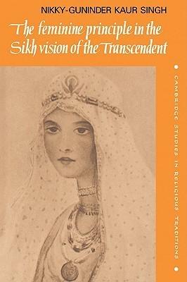The Feminine Principle in the Sikh Vision of the Transcendent Nikky-Guninder Kaur Singh