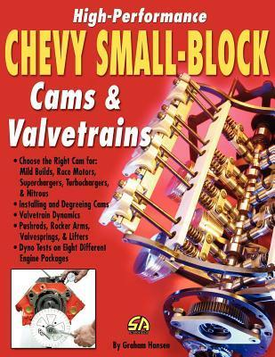 High-Performance Chevy Small-Block Cams and Valvetrains  by  Graham Hansen