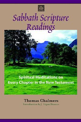 Sabbath Scripture Readings: Meditations on Every Chapter of the New Testament  by  Thomas Chalmers