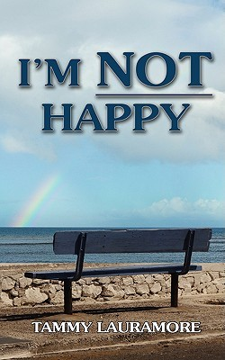 Im Not Happy  by  Tammy Lauramore