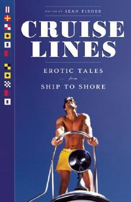 Cruise Lines: Erotic Tales from Ship to Shore Sean Fisher