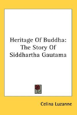 Heritage of Buddha: The Story of Siddhartha Gautama Celina Luzanne