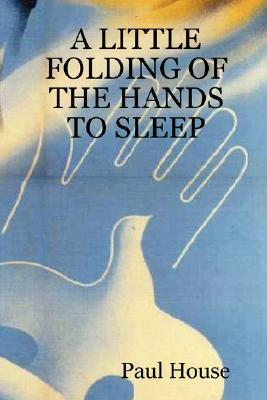 A Little Folding of the Hands to Sleep  by  Paul House