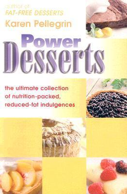 Power Desserts: The Ultimate Guide of Nutrition-Packed, Reduced-Fat Indulgences  by  Karen Pellegrin