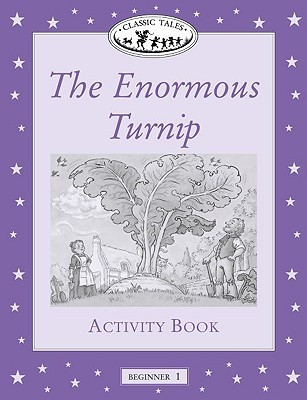 Classic Tales: The Enormous Turnip Activity Book: Beginner 1, 100-Word Vocabulary Sue Arengo