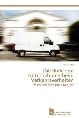 Die Rolle Von Unternehmen Beim Verkehrsverhalten  by  Paul Hebes