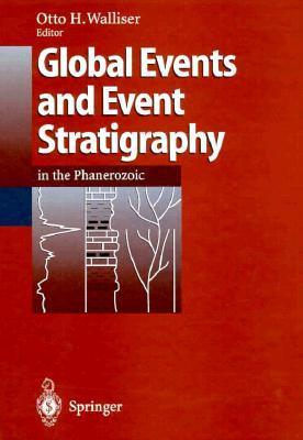 Global Events and Event Stratigraphy in the Phanerozoic: Results of the International Interdisciplinary Cooperation in the Igcp-Project 216 Global Biological Events in Earth History  by  Otto H. Walliser