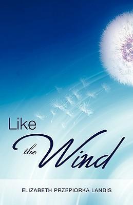 Like the Wind  by  ELIZABETH PRZEPIORKA LANDIS
