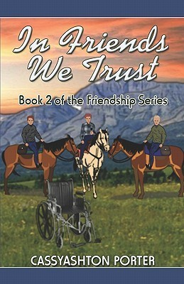 In Friends We Trust: Book 2 of the Friendship Series  by  Cassyashton Porter