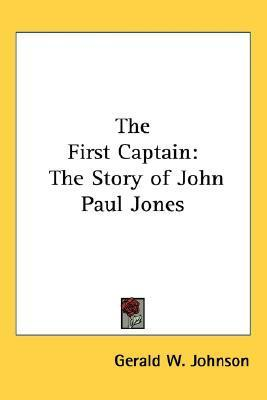 The First Captain: The Story of John Paul Jones  by  Gerald W. Johnson