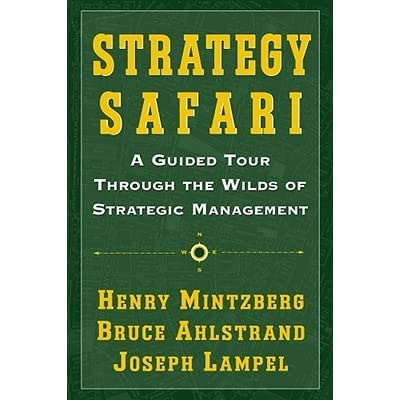 strategy safari mintzberg Features of the ten major strategy schools based on strategy safari: a guided tour trough the wilds of strategic management, henry mintzberg, bruce ahlstrand, and joseph lampel say mintzberg, ahlstrand and lampel 3 but more importantly.