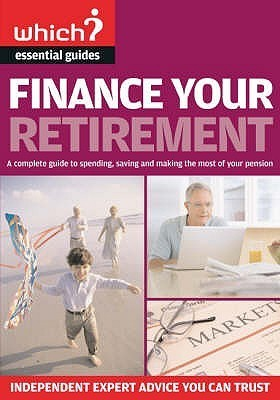 Finance Your Retirement: A Complete Guide To Spending, Saving And Making The Most Of Your Pension Jonquil Lowe