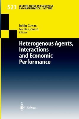 Heterogenous Agents, Interactions and Economic Performance R. Cowan