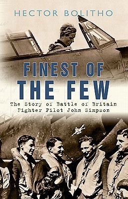 Finest of the Few: The Story of Battle of Britain Fighter Pilot John Simpson Hector Bolitho