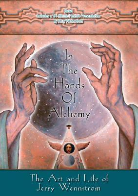 In the Hands of Alchemy: The Art and Life of Jerry Wennstrom  by  Phil Lucas