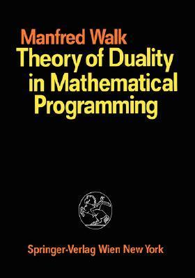 Theory of Duality in Mathematical Programming Manfred Walk