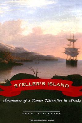 Stellers Island: Adventures of a Pioneer Naturalist in Alaska  by  Dean Littlepage