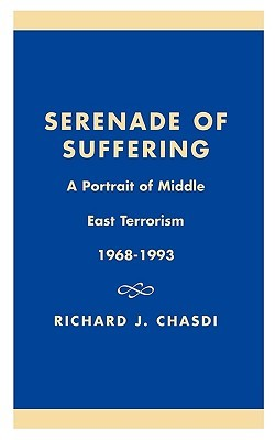 Serenade of Suffering: A Portrait of Middle East Terrorism, 1968-1993: A Portrait of Middle East Terrorism, 1968-1993  by  Richard J. Chasdi