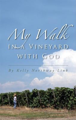 My Walk in a Vineyard with God Kelly Northway Link
