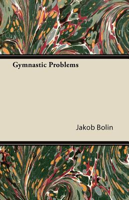 Gymnastic Problems  by  Jakob Bolin