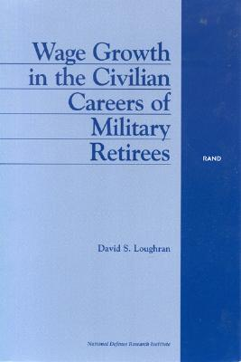 Wage Growth in the Civilian Careers of Military Retirees David S. Loughran