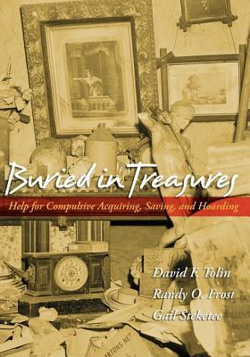 Buried in Treasures: Help for Compulsive Acquiring, Saving, and Hoarding  by  David F. Tolin