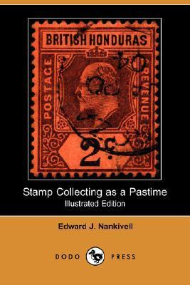 Stamp Collecting As A Pastime (Illustrated Edition)  by  Edward J. Nankivell
