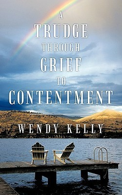 A Trudge Through Grief to Contentment  by  Wendy Kelly